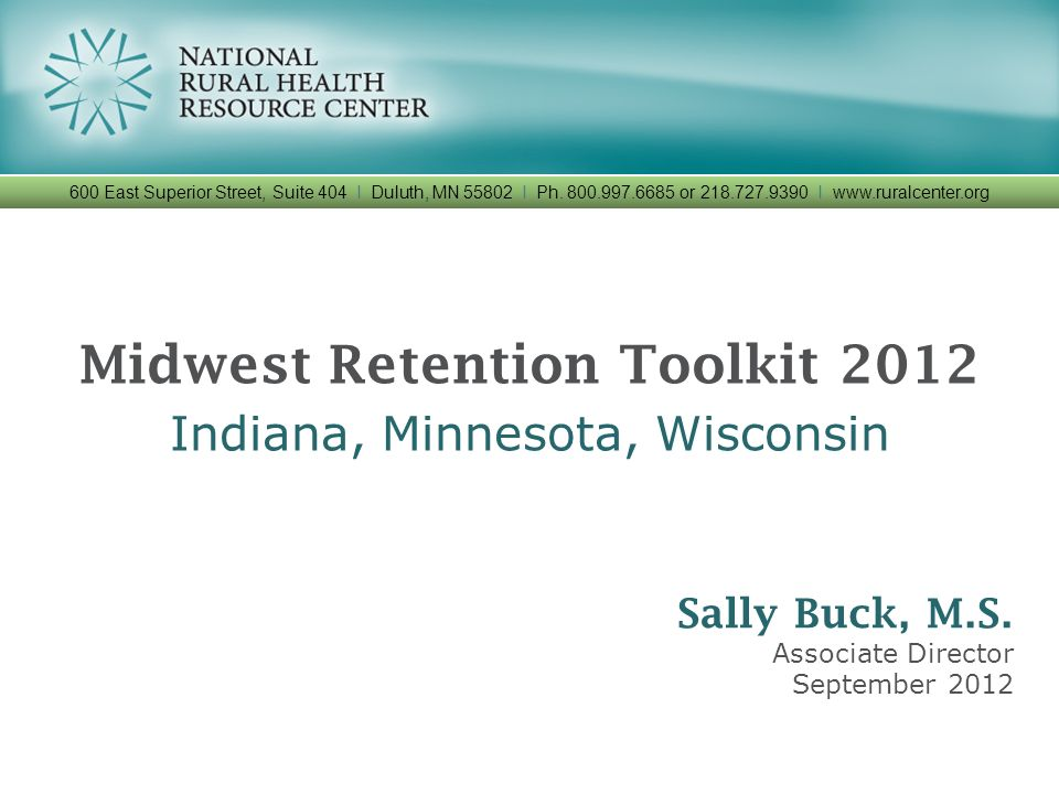 Midwest Retention Toolkit 2012 Indiana, Minnesota, Wisconsin 600 East Superior Street, Suite 404 I Duluth, MN 55802 I Ph. 800.997.6685 or 218.727.9390