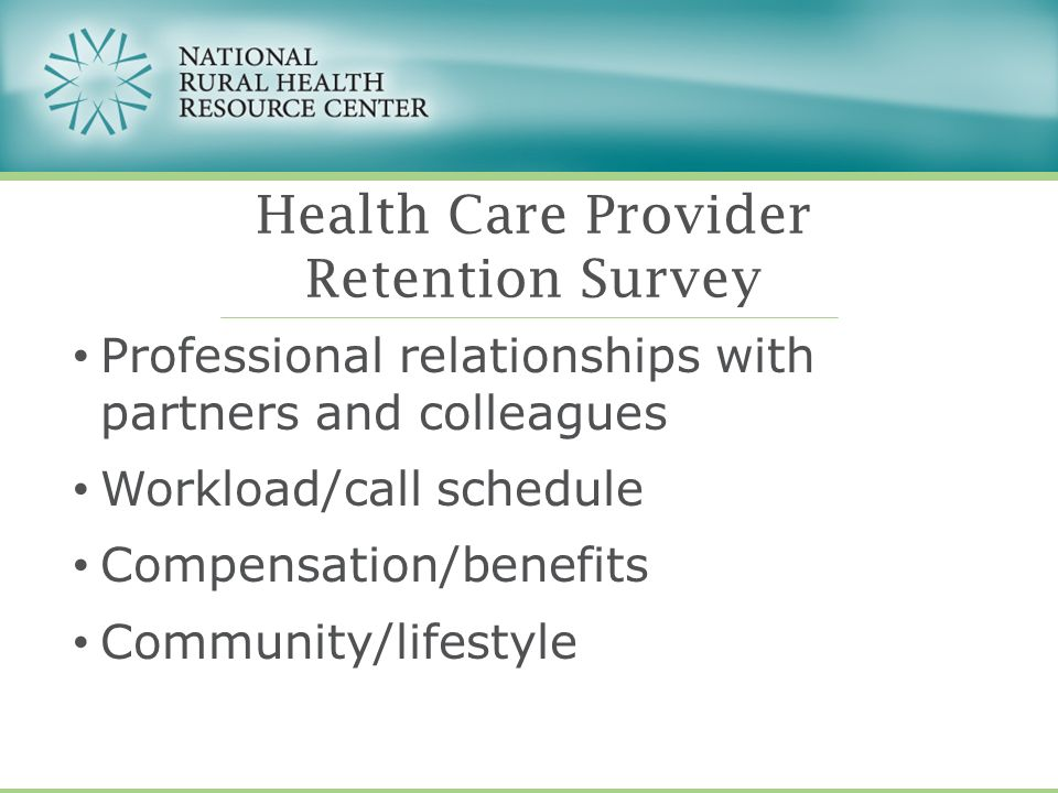 Professional relationships with partners and colleagues Workload/call schedule Compensation/benefits Community/lifestyle Health Care Provider Retention Survey