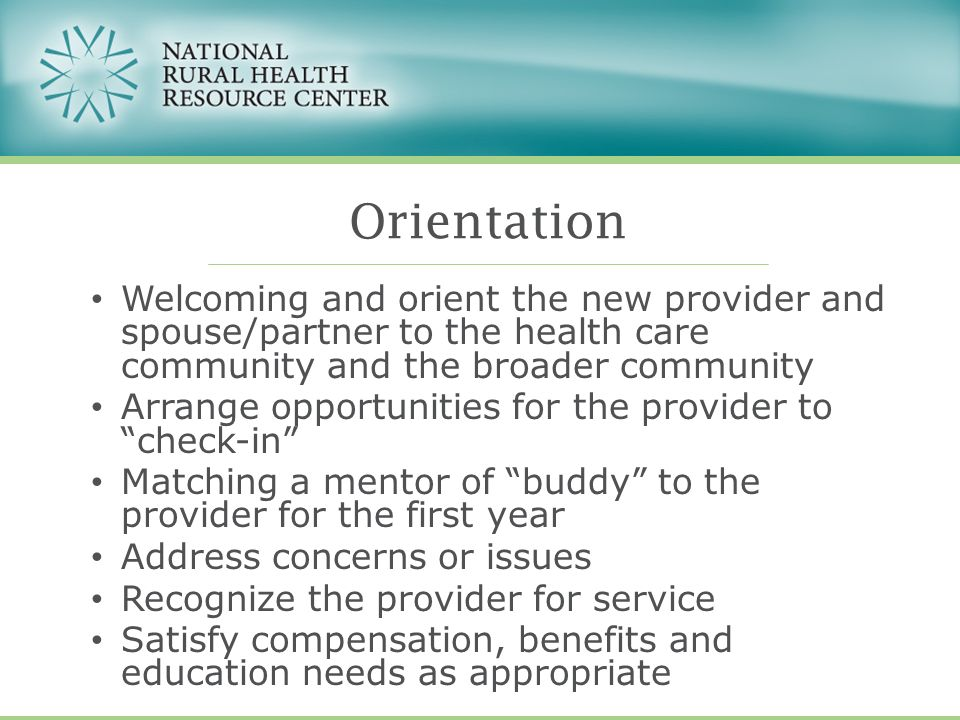Welcoming and orient the new provider and spouse/partner to the health care community and the broader community Arrange opportunities for the provider