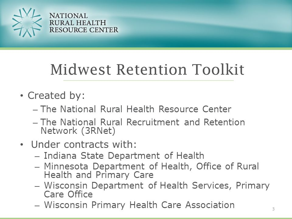 Created by: – The National Rural Health Resource Center – The National Rural Recruitment and Retention Network (3RNet) Under contracts with: – Indiana