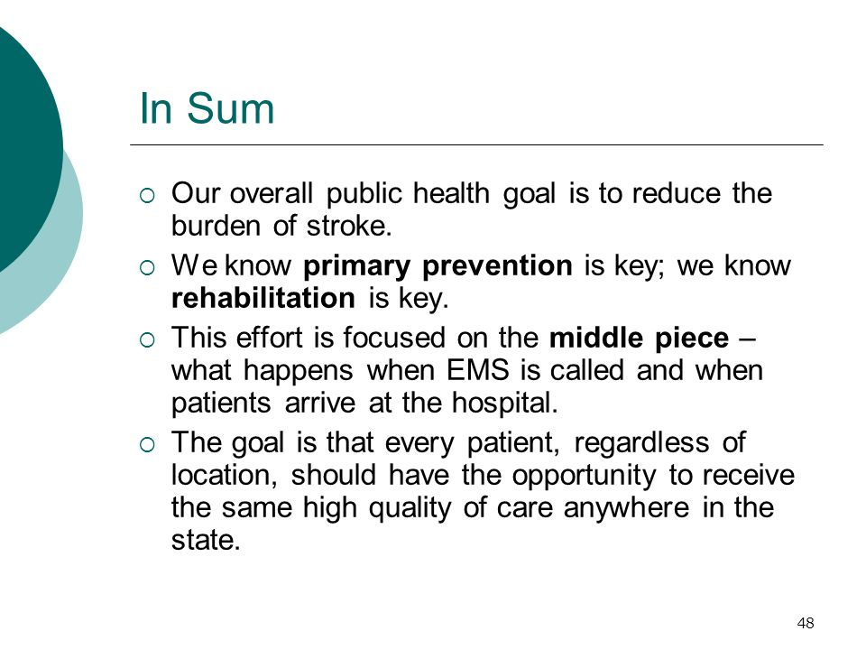 48 In Sum Our overall public health goal is to reduce the burden of stroke.