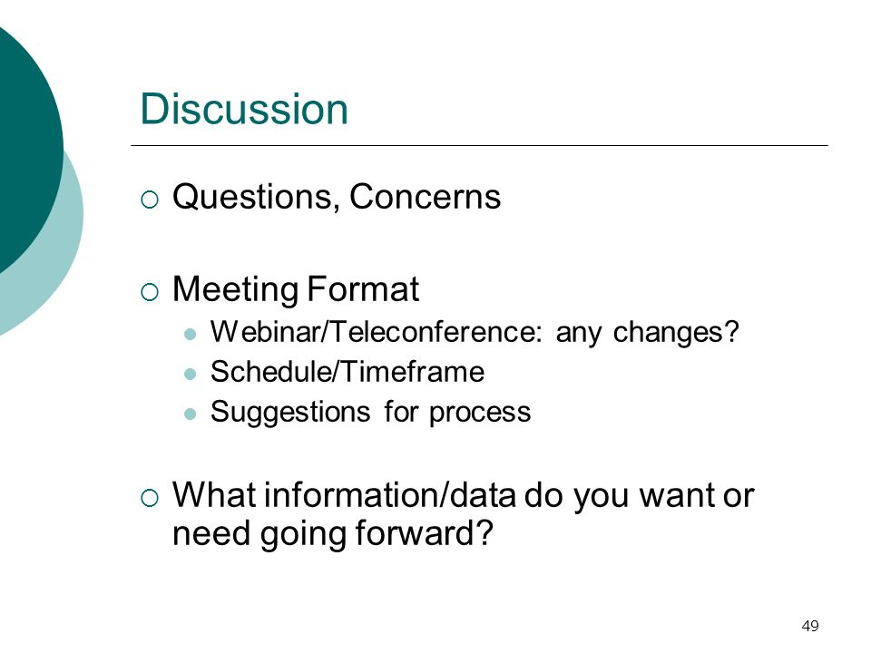 49 Discussion Questions, Concerns Meeting Format Webinar/Teleconference: any changes.