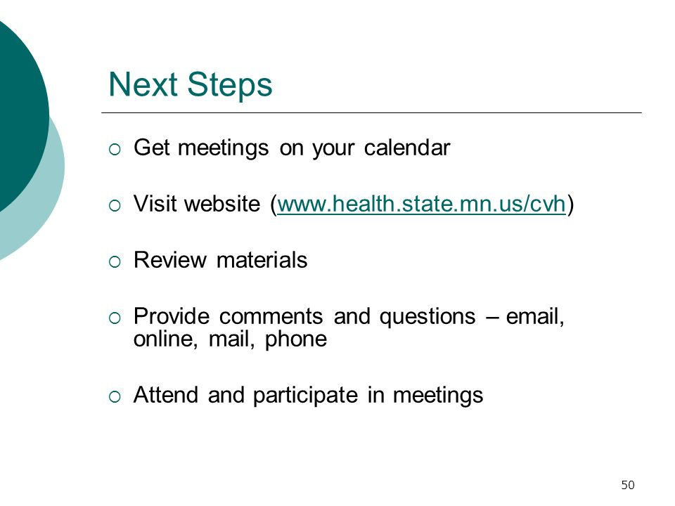 50 Next Steps Get meetings on your calendar Visit website (www.health.state.mn.us/cvh)www.health.state.mn.us/cvh Review materials Provide comments and questions – email, online, mail, phone Attend and participate in meetings