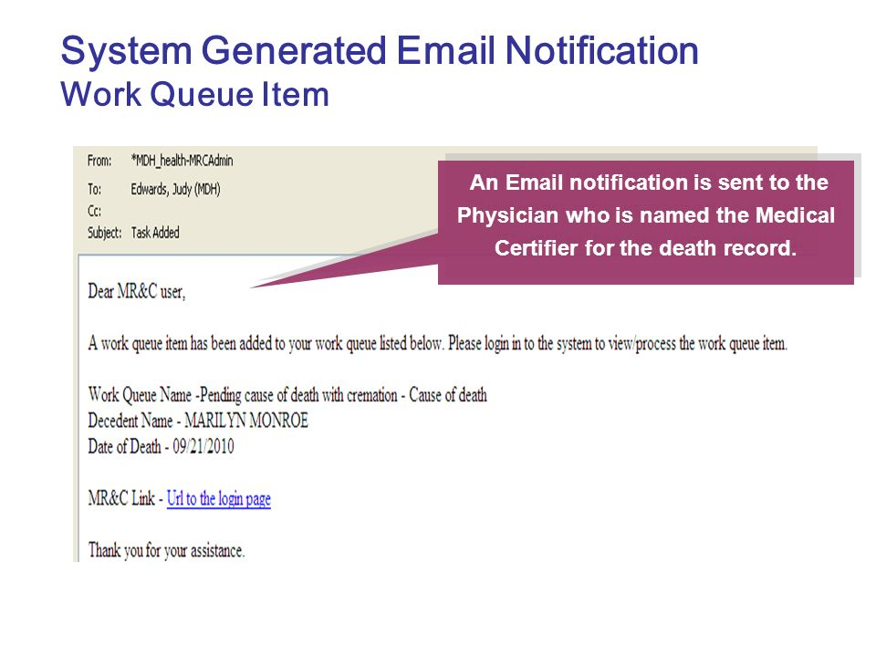 System Generated Email Notification Work Queue Item An Email notification is sent to the Physician who is named the Medical Certifier for the death re