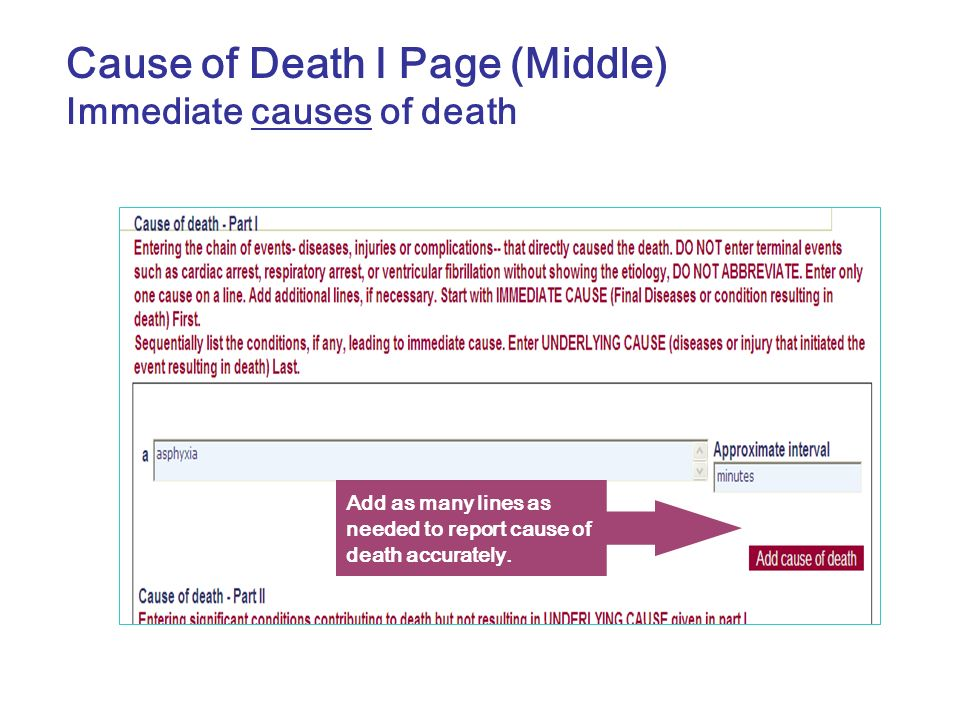 Cause of Death I Page (Middle) Immediate causes of death Add as many lines as needed to report cause of death accurately.