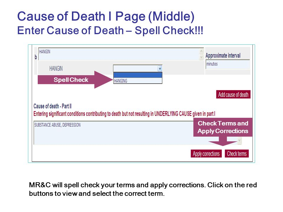 Check Terms and Apply Corrections Cause of Death I Page (Middle) Enter Cause of Death – Spell Check!!! Spell Check MR&C will spell check your terms an