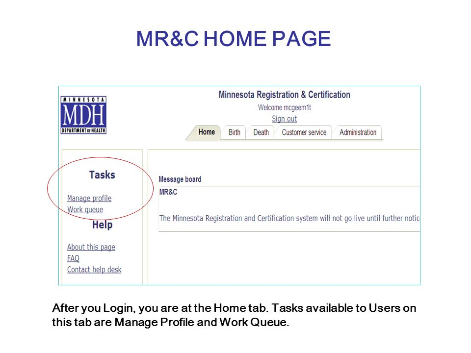 MR&C HOME PAGE After you Login, you are at the Home tab. Tasks available to Users on this tab are Manage Profile and Work Queue.