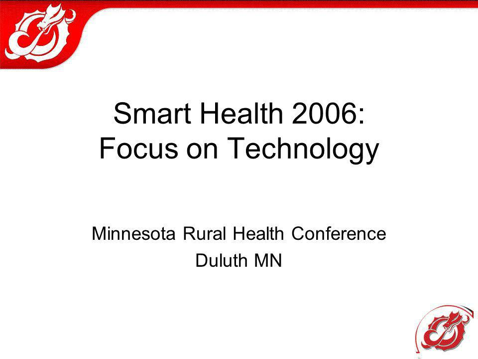 Smart Health 2006: Focus on Technology Minnesota Rural Health Conference Duluth MN
