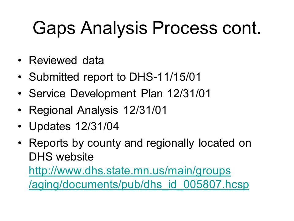 Gaps Analysis Process cont. Reviewed data Submitted report to DHS-11/15/01 Service Development Plan 12/31/01 Regional Analysis 12/31/01 Updates 12/31/