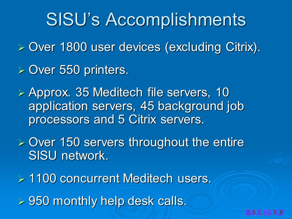 SISUs Accomplishments Over 1800 user devices (excluding Citrix).