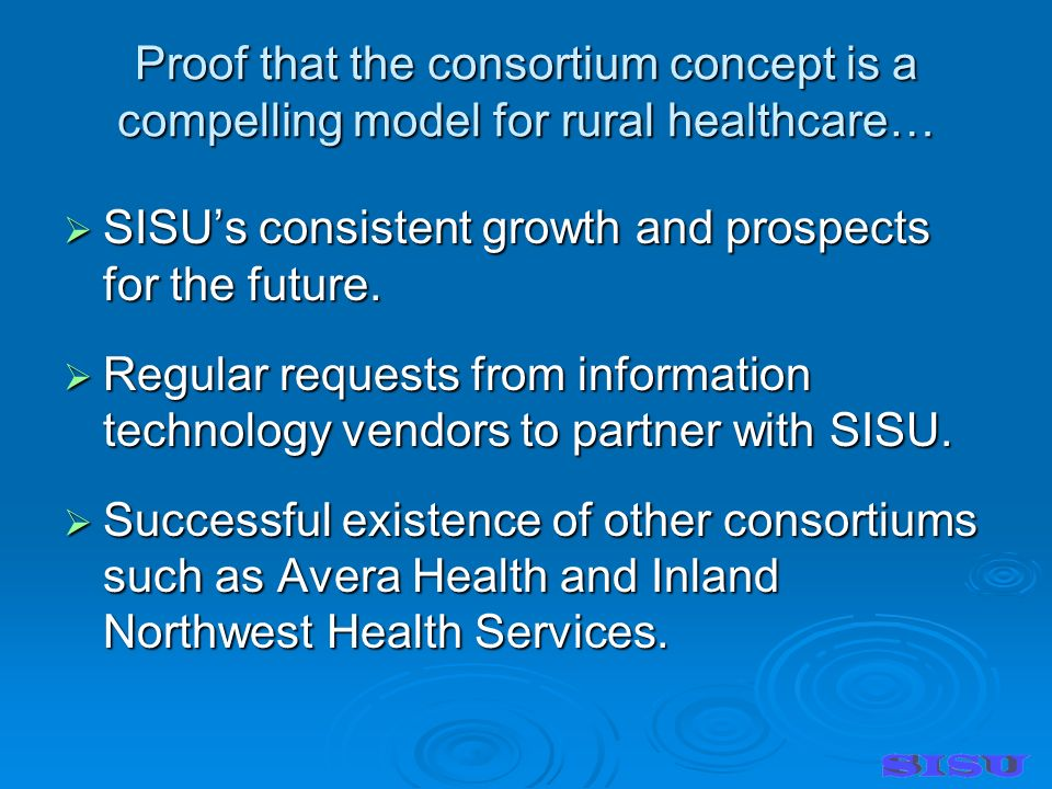Proof that the consortium concept is a compelling model for rural healthcare… SISUs consistent growth and prospects for the future.