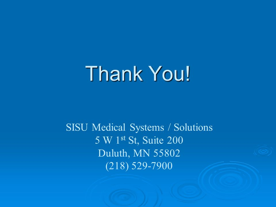 Thank You! SISU Medical Systems / Solutions 5 W 1 st St, Suite 200 Duluth, MN (218)
