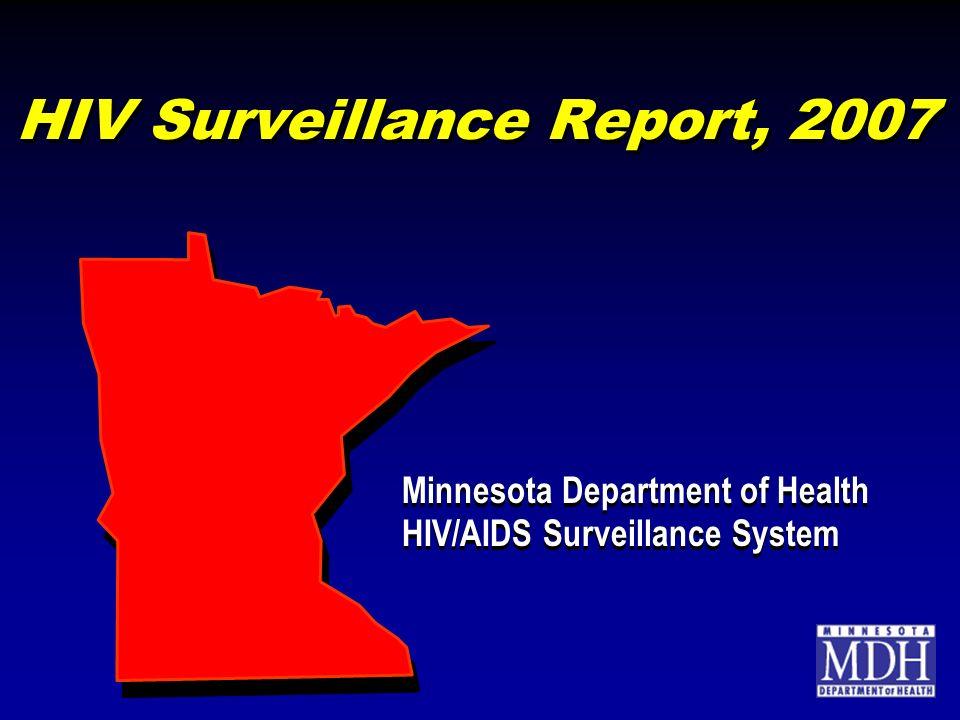 HIV Surveillance Report, 2007 Minnesota Department of Health HIV/AIDS Surveillance System Minnesota Department of Health HIV/AIDS Surveillance System