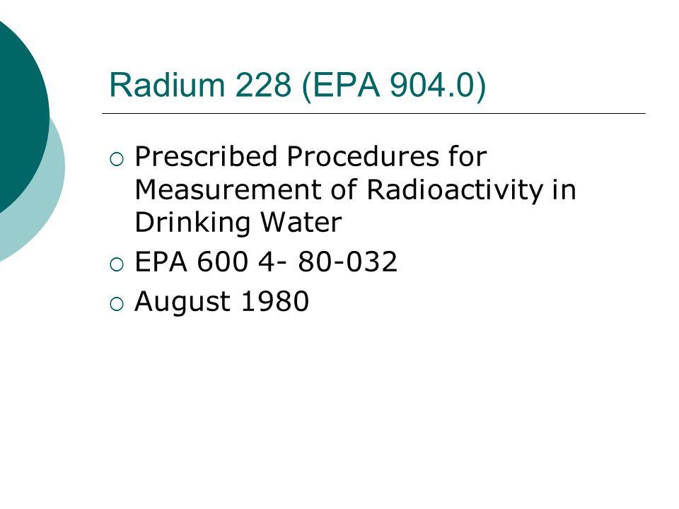 Radium 228 (EPA 904.0) Prescribed Procedures for Measurement of Radioactivity in Drinking Water EPA 600 4- 80-032 August 1980