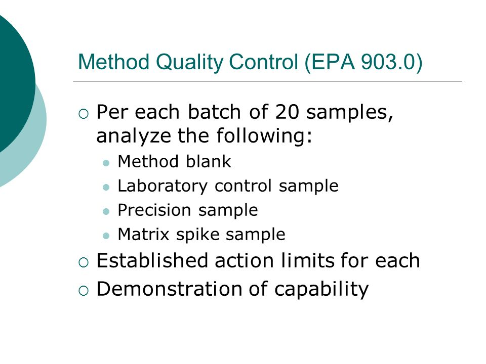 Method Quality Control (EPA 903.0) Per each batch of 20 samples, analyze the following: Method blank Laboratory control sample Precision sample Matrix