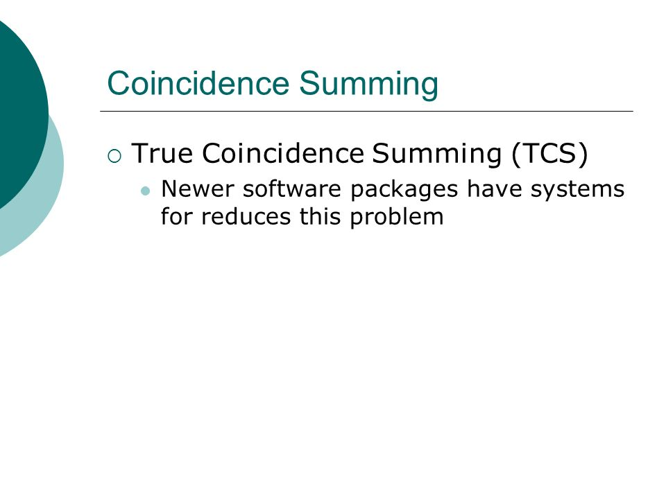 Coincidence Summing True Coincidence Summing (TCS) Newer software packages have systems for reduces this problem