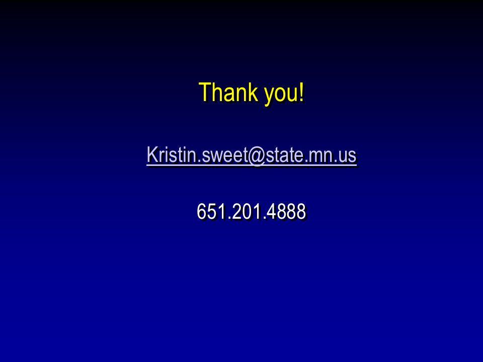Thank you! Kristin.sweet@state.mn.us 651.201.4888 Kristin.sweet@state.mn.us 651.201.4888