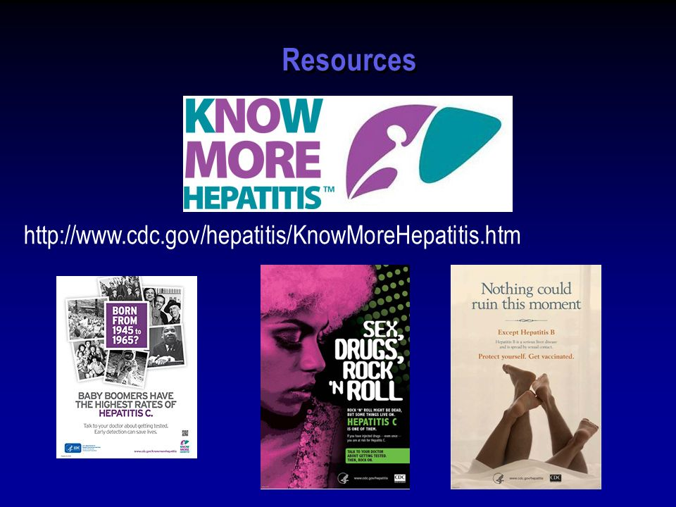 Resources http://www.cdc.gov/hepatitis/KnowMoreHepatitis.htm