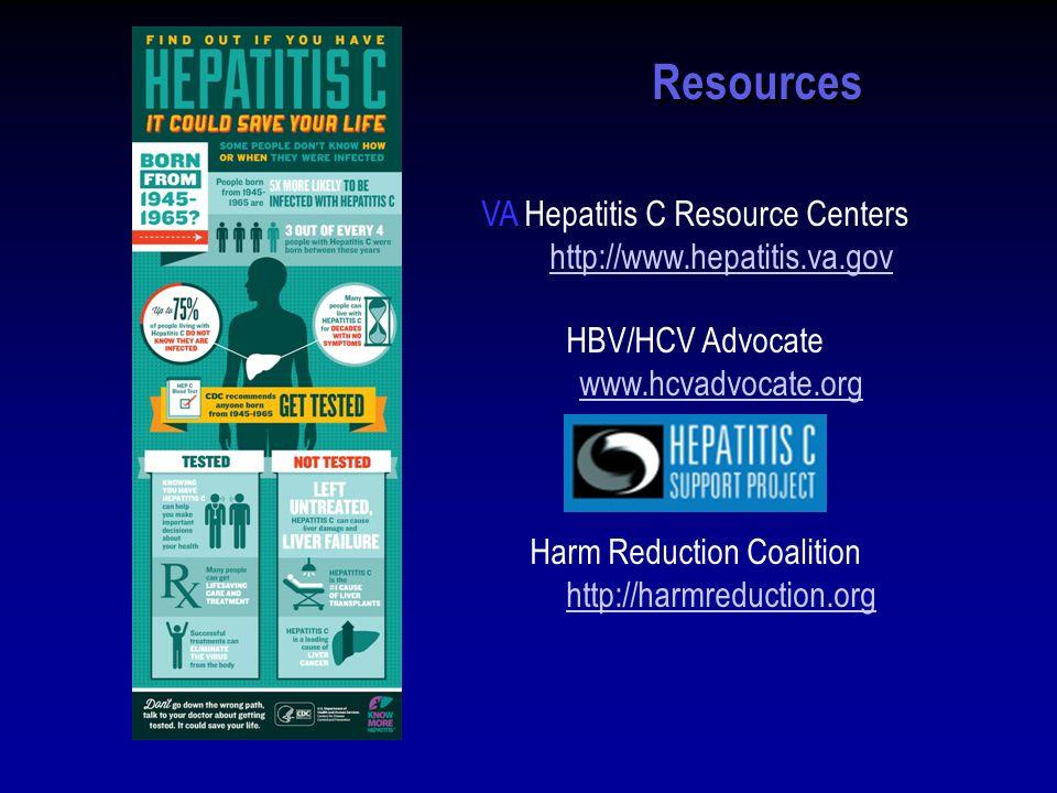 Resources VA Hepatitis C Resource Centers http://www.hepatitis.va.gov HBV/HCV Advocate www.hcvadvocate.org Harm Reduction Coalition http://harmreduction.org