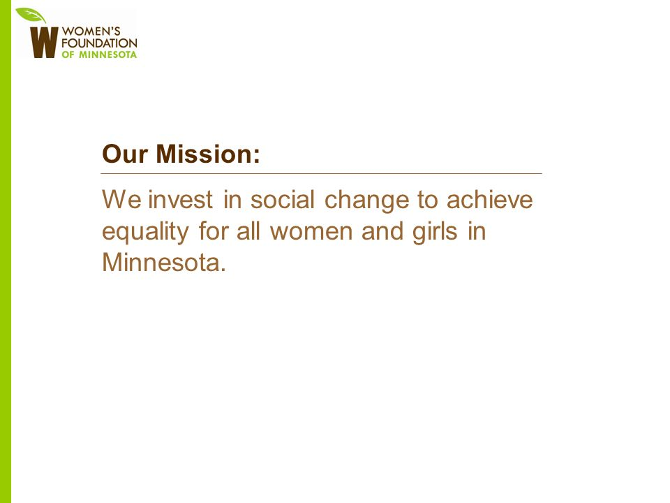 Our Mission: We invest in social change to achieve equality for all women and girls in Minnesota.