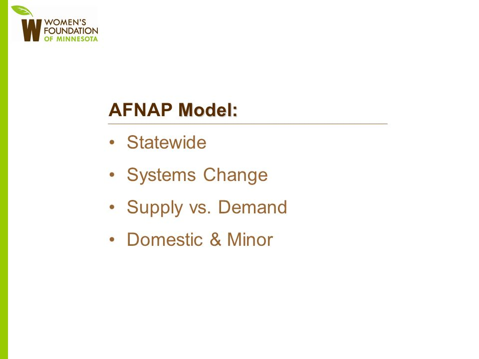 Model: AFNAP Model: Statewide Systems Change Supply vs. Demand Domestic & Minor