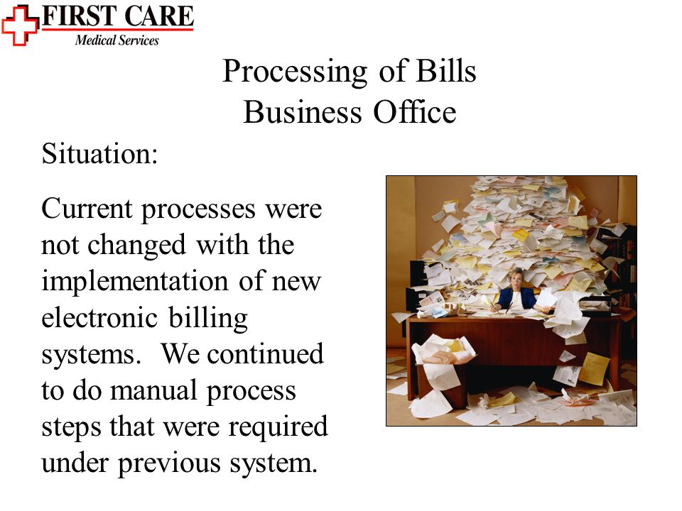 Processing of Bills Business Office Situation: Current processes were not changed with the implementation of new electronic billing systems.