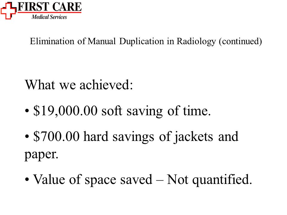 Elimination of Manual Duplication in Radiology (continued) What we achieved: $19,000.00 soft saving of time.
