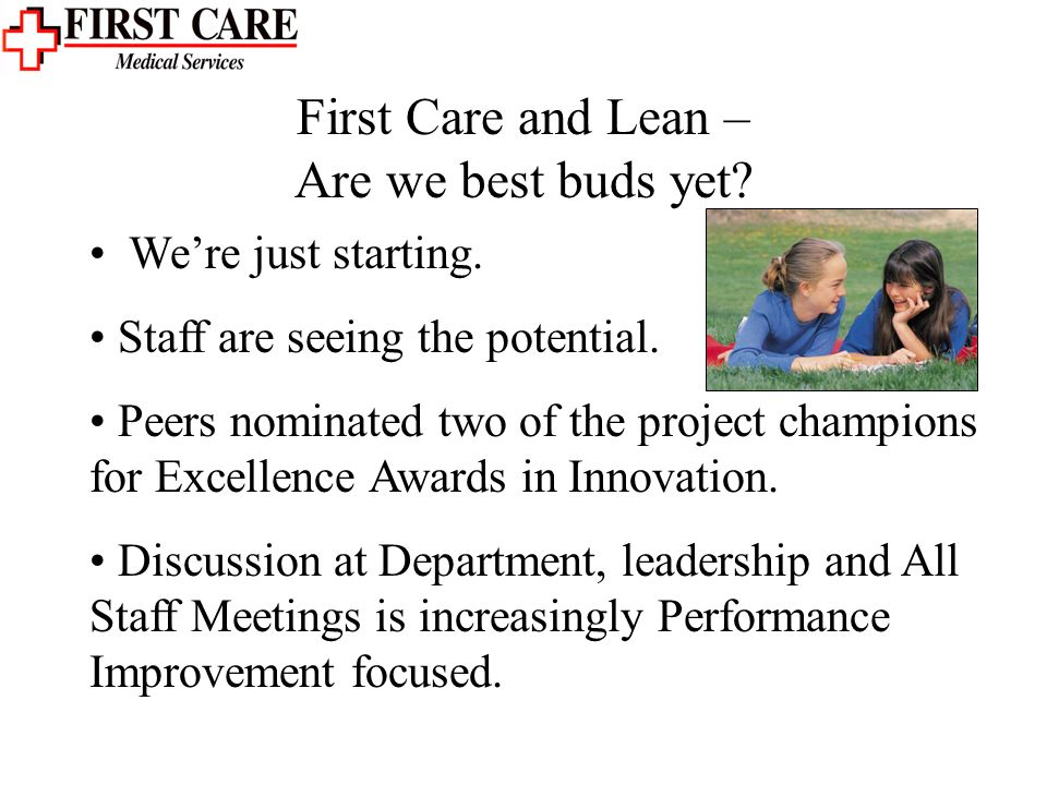 First Care and Lean – Are we best buds yet. Were just starting.