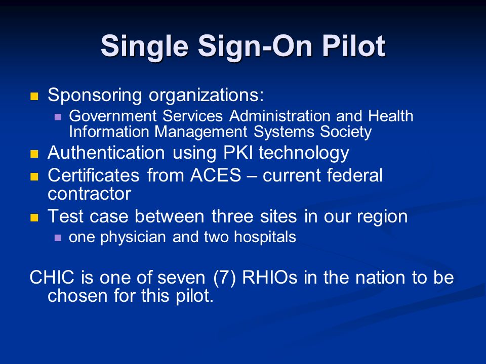 Single Sign-On Pilot Sponsoring organizations: Government Services Administration and Health Information Management Systems Society Authentication usi