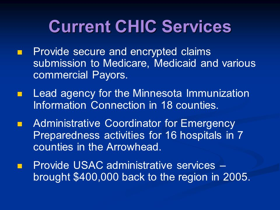 Current CHIC Services Provide secure and encrypted claims submission to Medicare, Medicaid and various commercial Payors. Lead agency for the Minnesot