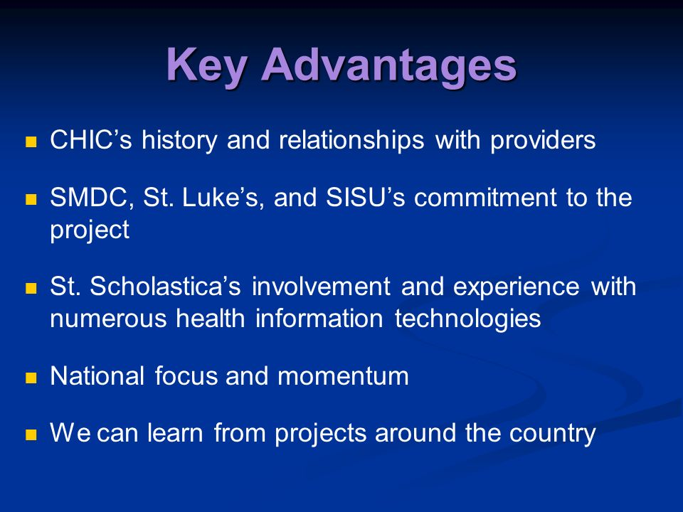 Key Advantages CHICs history and relationships with providers SMDC, St. Lukes, and SISUs commitment to the project St. Scholasticas involvement and ex