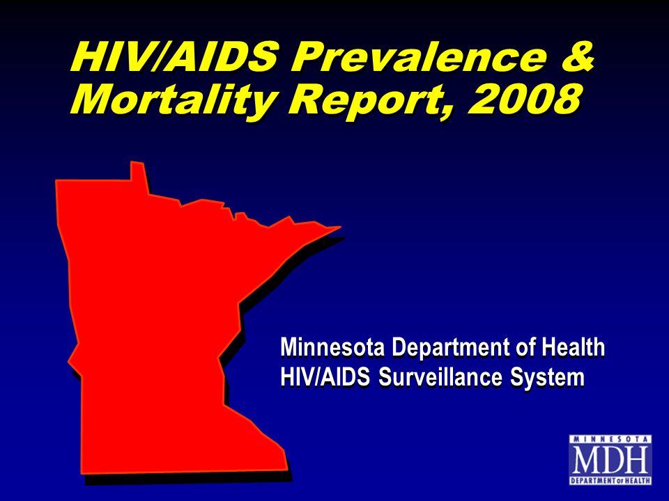 HIV/AIDS Prevalence & Mortality Report, 2008 Minnesota Department of Health HIV/AIDS Surveillance System Minnesota Department of Health HIV/AIDS Surveillance System