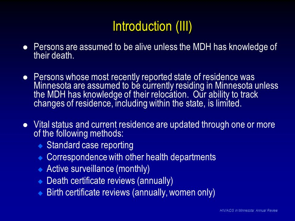 Introduction (III) Persons are assumed to be alive unless the MDH has knowledge of their death. Persons whose most recently reported state of residenc