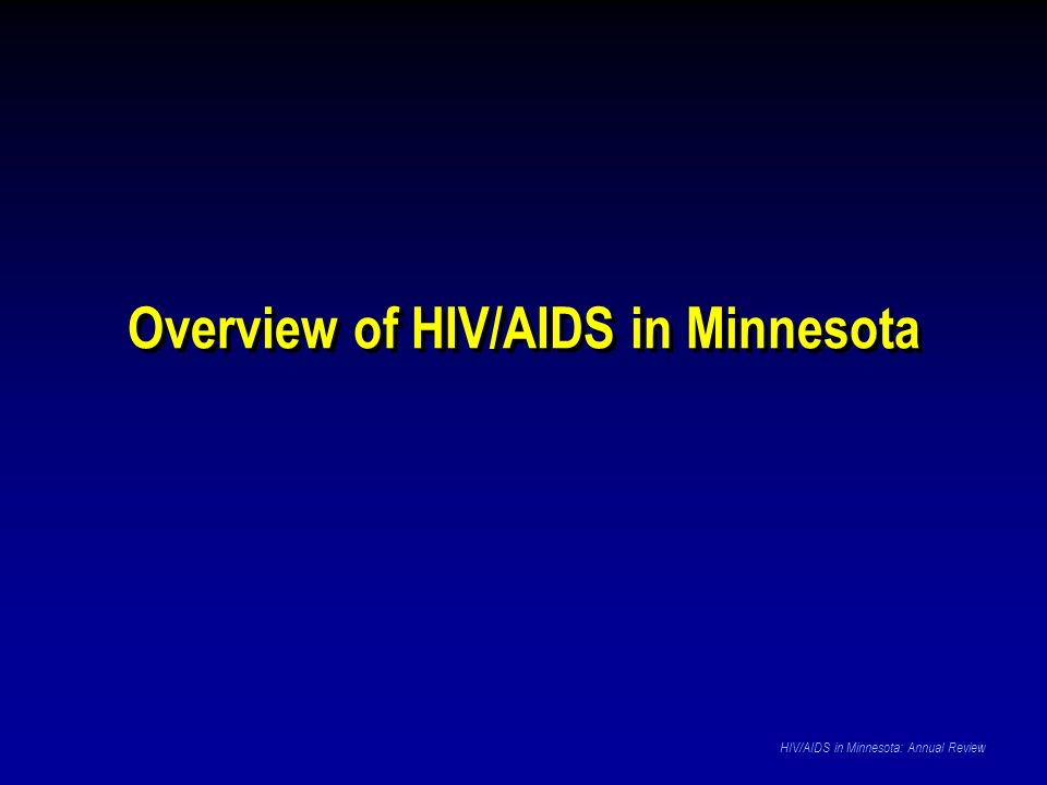 Overview of HIV/AIDS in Minnesota HIV/AIDS in Minnesota: Annual Review