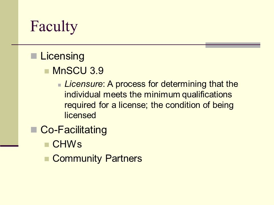 Faculty Licensing MnSCU 3.9 Licensure: A process for determining that the individual meets the minimum qualifications required for a license; the cond