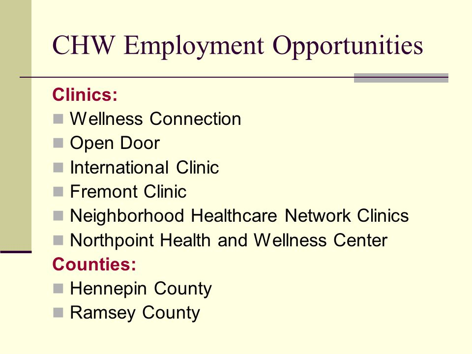 CHW Employment Opportunities Clinics: Wellness Connection Open Door International Clinic Fremont Clinic Neighborhood Healthcare Network Clinics Northp