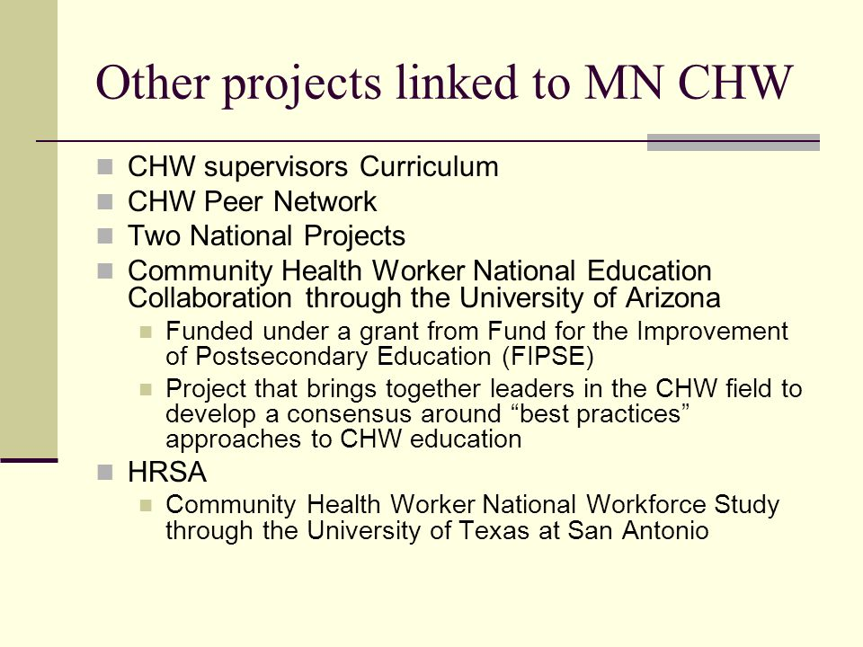 Other projects linked to MN CHW CHW supervisors Curriculum CHW Peer Network Two National Projects Community Health Worker National Education Collabora
