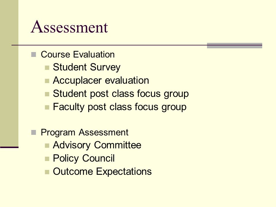 A ssessment Course Evaluation Student Survey Accuplacer evaluation Student post class focus group Faculty post class focus group Program Assessment Ad