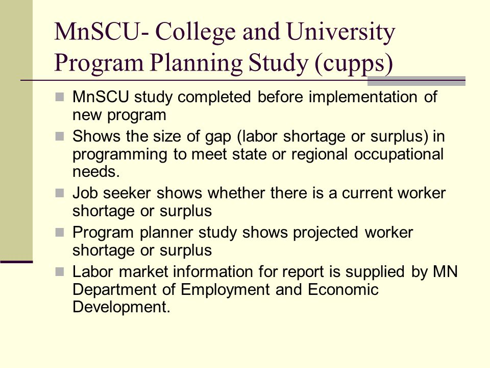 MnSCU- College and University Program Planning Study (cupps) MnSCU study completed before implementation of new program Shows the size of gap (labor s