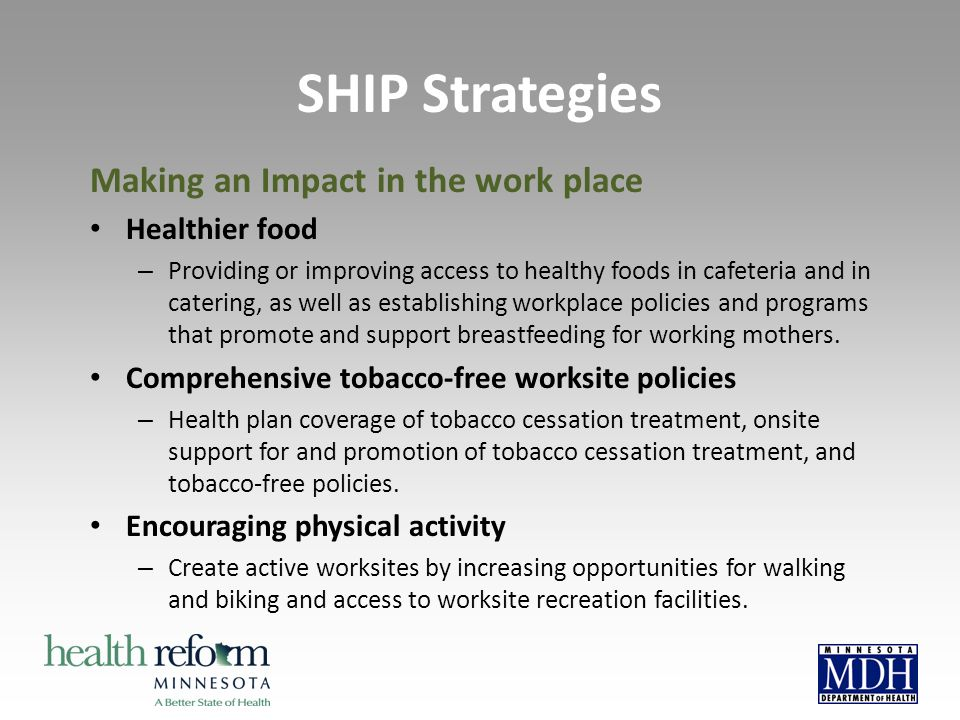 Making an Impact in the work place Healthier food – Providing or improving access to healthy foods in cafeteria and in catering, as well as establishing workplace policies and programs that promote and support breastfeeding for working mothers.