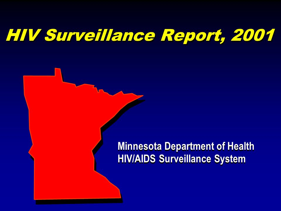 HIV Surveillance Report, 2001 Minnesota Department of Health HIV/AIDS Surveillance System Minnesota Department of Health HIV/AIDS Surveillance System