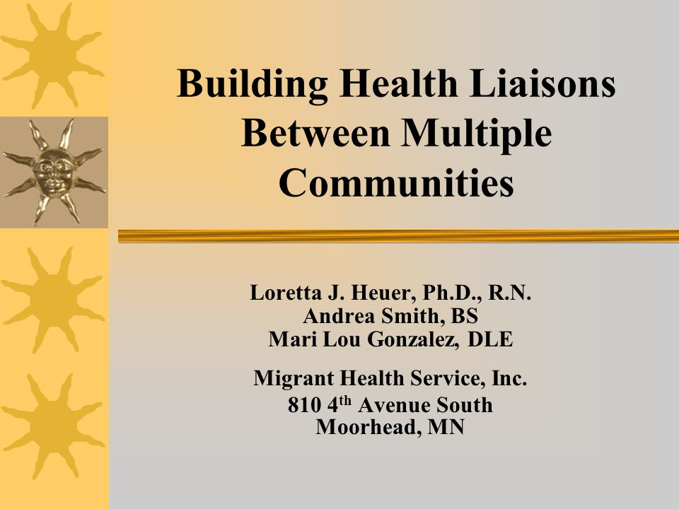 Building Health Liaisons Between Multiple Communities Loretta J. Heuer, Ph.D., R.N. Andrea Smith, BS Mari Lou Gonzalez, DLE Migrant Health Service, In