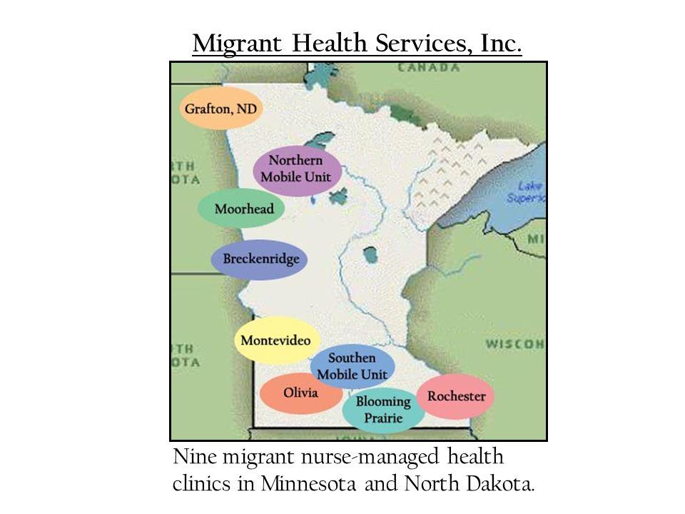 Migrant Health Services, Inc. Nine migrant nurse-managed health clinics in Minnesota and North Dakota.