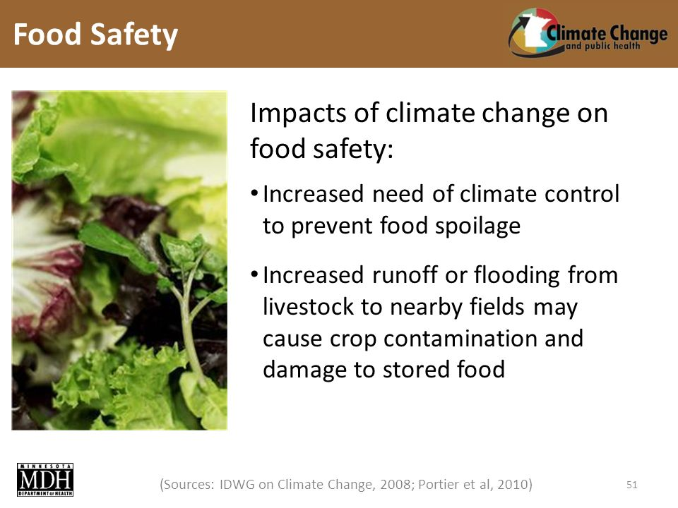(Sources: IDWG on Climate Change, 2008; Portier et al, 2010) Impacts of climate change on food safety: Increased need of climate control to prevent food spoilage Increased runoff or flooding from livestock to nearby fields may cause crop contamination and damage to stored food Food Safety 51