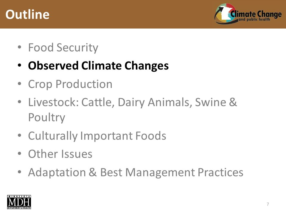Food Security Observed Climate Changes Crop Production Livestock: Cattle, Dairy Animals, Swine & Poultry Culturally Important Foods Other Issues Adaptation & Best Management Practices Outline 7