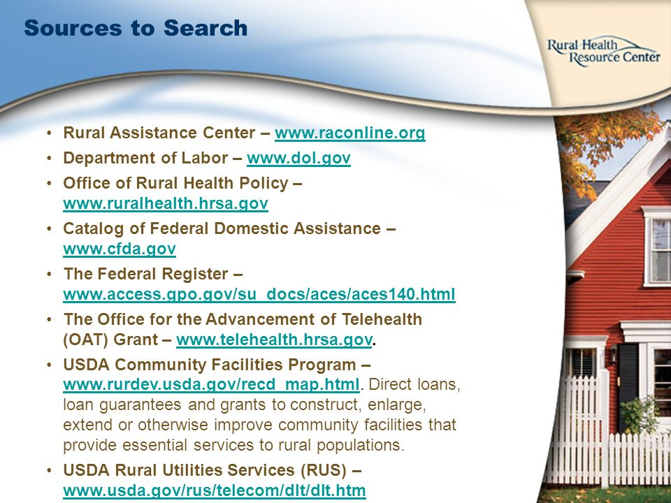 Rural Assistance Center – www.raconline.orgwww.raconline.org Department of Labor – www.dol.govwww.dol.gov Office of Rural Health Policy – www.ruralhea