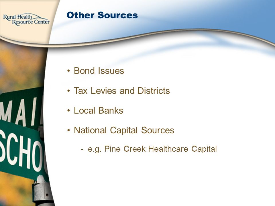 Other Sources Bond Issues Tax Levies and Districts Local Banks National Capital Sources -e.g.