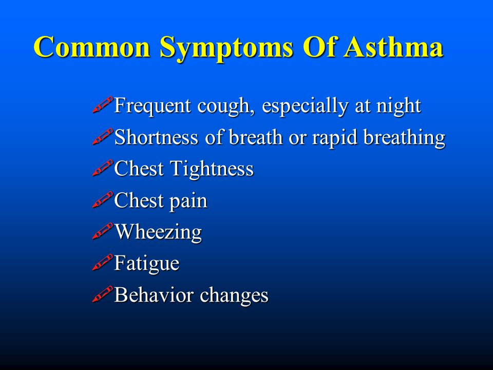 Common Symptoms Of Asthma Frequent cough, especially at night Frequent cough, especially at night Shortness of breath or rapid breathing Shortness of