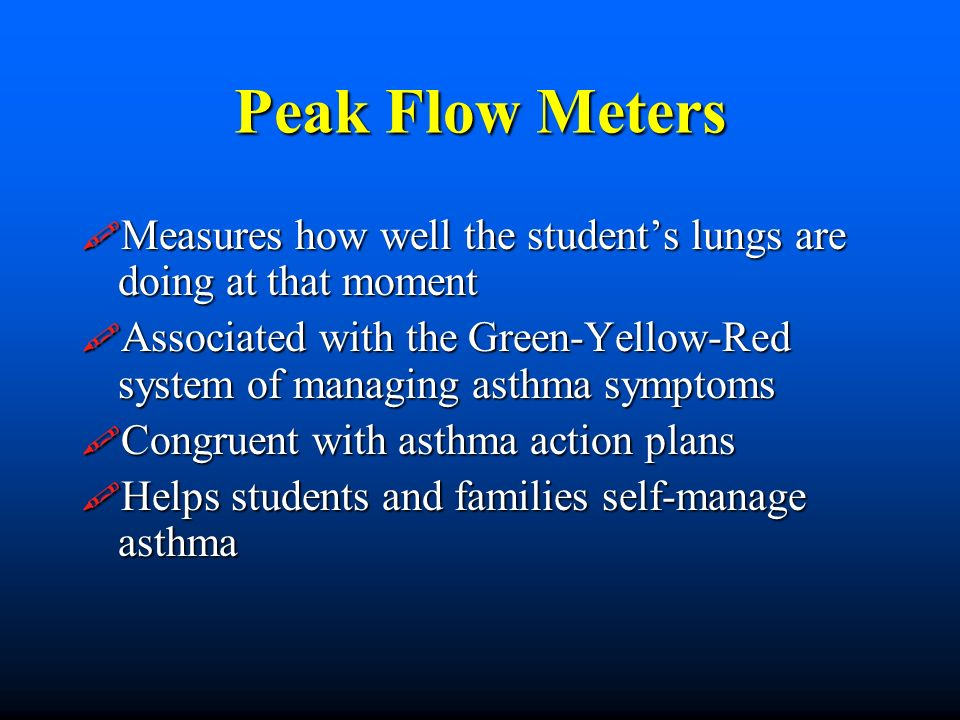 Peak Flow Meters Measures how well the students lungs are doing at that moment Measures how well the students lungs are doing at that moment Associate