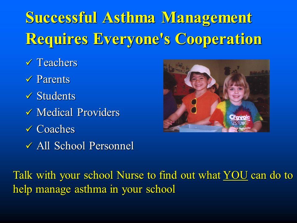 Successful Asthma Management Requires Everyone's Cooperation Teachers Teachers Parents Parents Students Students Medical Providers Medical Providers C